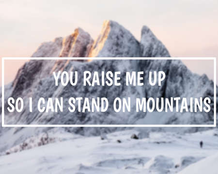 Encouragement Message, You raise me up so i can stand on mountains. Snow mountain in winter on Segla peak