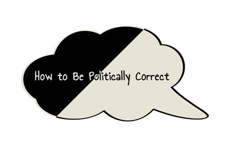 Divided speak bubble with text How to Be Politically Correct