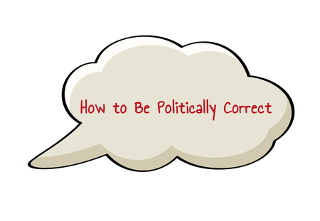 Speak bubble with text How to Be Politically Correct