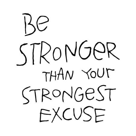 Motivational quote Be stronger than your strongest excuse. Hand drawn lettering inspiration phrase, at white background. Vector illustration
