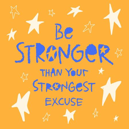 Be stronger than your strongest excuse. Hand drawn lettering inspiration phrase, at orange background with starts. Motivational quote for t-shirt, typography poster, social media. Vector illustration