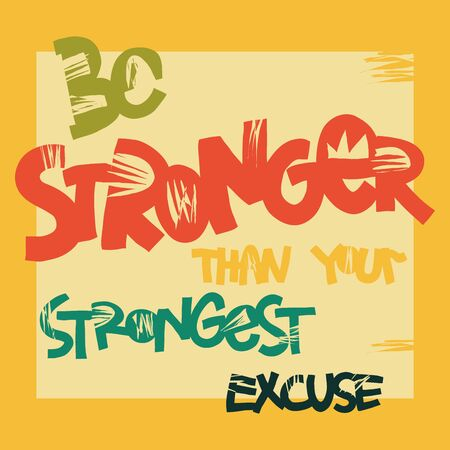 Be stronger than your strongest excuse is Inspirational, motivational quote at yellow background. Hand drawn lettering phrase for t-shirt, typography poster, social media. Vector illustration Ilustração