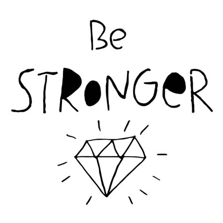 Be Stronger. Motivational, Inspirational, positive, mental health quote. Hand drawn lettering at white background with diamond for t-shirt, print, typography poster, social media. Vector illustration