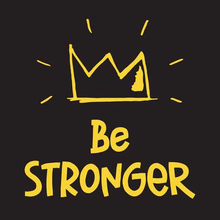 Motivational and Inspirational quote. Be Stronger. Hand drawn lettering phrase at black background with yellow crown. Vector illustration