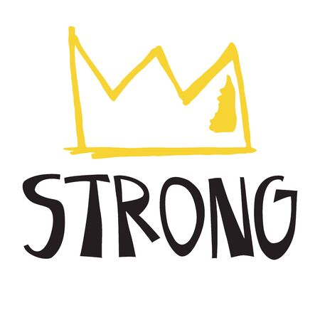 Inspirational quote. Strong. Motivational Hand drawn lettering phrase at white background with crown. Vector illustration