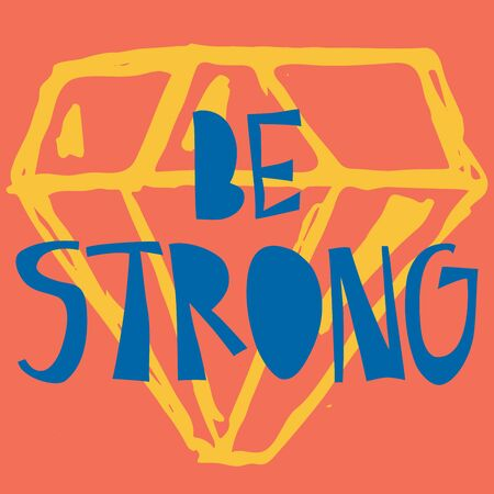 Be Strong. Positive, mental health, motivational , Inspirational phrase. Hand drawn lettering quote at orange background with diamond for t-shirt, print, poster, social media. Vector illustration
