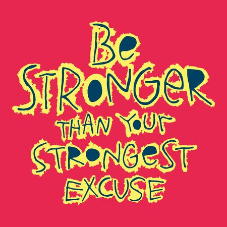Inspirational, Motivational quote Be stronger than your strongest excuse. Hand drawn lettering phrase, at red background. Vector illustration Imagens