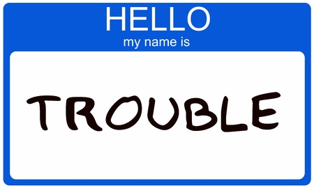 A blue and white name tag with the words Hello my name is Trouble making a great concept. Stock Photo - 11267150