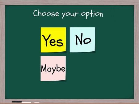 maybe: A chalkboard concept with the question Choose your option with three sticky notes of Yes, No, and Maybe written on yellow, blue and pink squares.