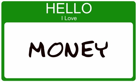 nametag: A green name tag with the words Hello I Love Money written on it making a great concept image