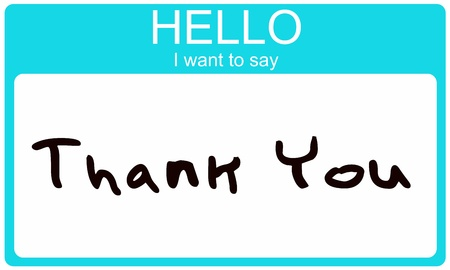 An aqua blue name tag sticker with the words Hello I Want To Say Thank You making a great thanks or thank you concept idea  photo