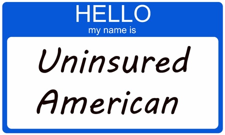 Hello my name is Uninsured American written on a blue and white name tag sticker.