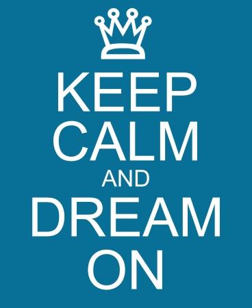 Blijf kalm en Dream On met een kroon geschreven op een blauw bord maken van een geweldig concept.