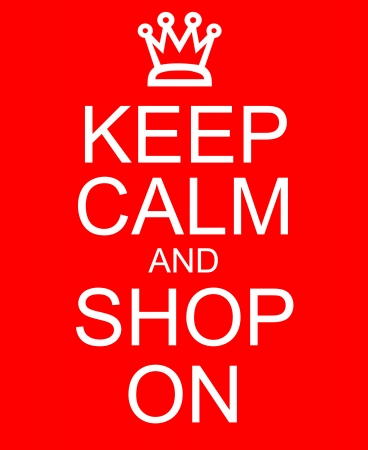 An imitation Keep Calm and Shop On with a crown written on a red sign making a great concept.