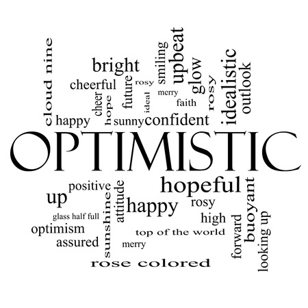 rose coloured: Optimistic Word Cloud Concept in black and white with great terms such as hopeful, upbeat, happy and more.