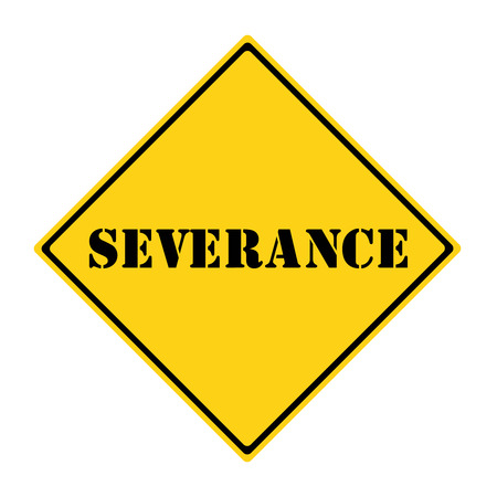severance: A yellow and black diamond shaped road sign with the word SEVERANCE making a great concept for the new government retirement option.