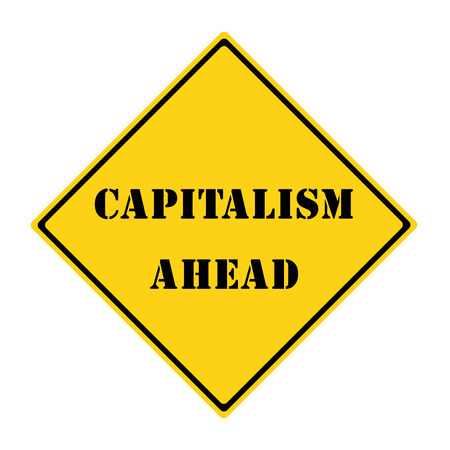 capitalism: A yellow and black diamond shaped road sign with the words CAPITALISM AHEAD making a great concept.