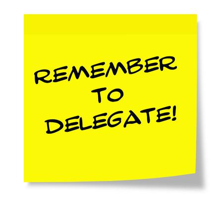 delegar: Recuerde que debe delegar por escrito en una nota adhesiva haciendo un gran concepto.