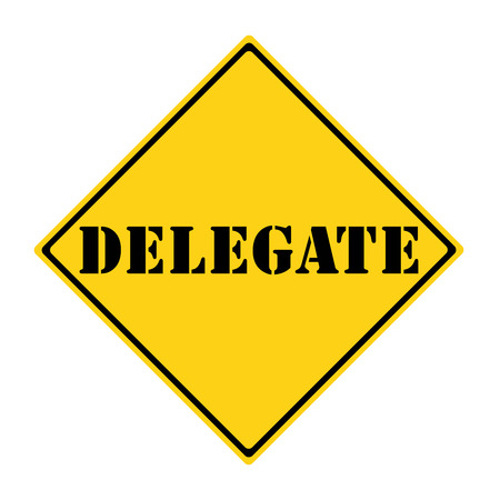 delegate: A yellow and black diamond shaped road sign with the word DELEGATE making a great concept.