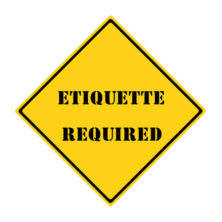 required: A yellow and black diamond shaped road sign with the words ETIQUETTE REQUIRED making a great concept.