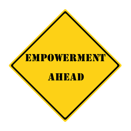 black empowerment: A yellow and black diamond shaped road sign with the words EMPOWERMENT AHEAD making a great concept.