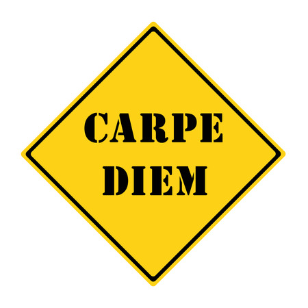 carpe diem: A yellow and black diamond shaped road sign with the words CARPE DIEM making a great concept.