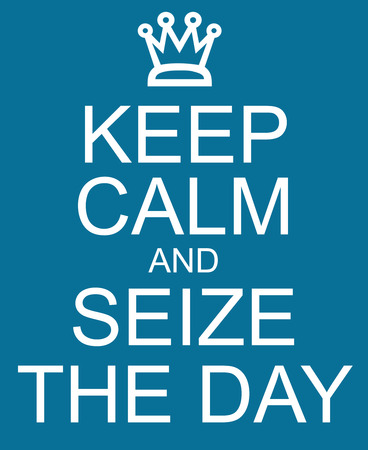 carpe diem: Keep Calm and Seize the Day with a crown written on a blue sign making a great concept.