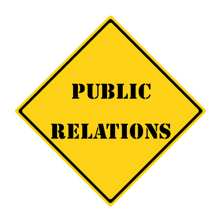 A yellow and black diamond shaped road sign with the words PUBLIC RELATIONS making a great concept.