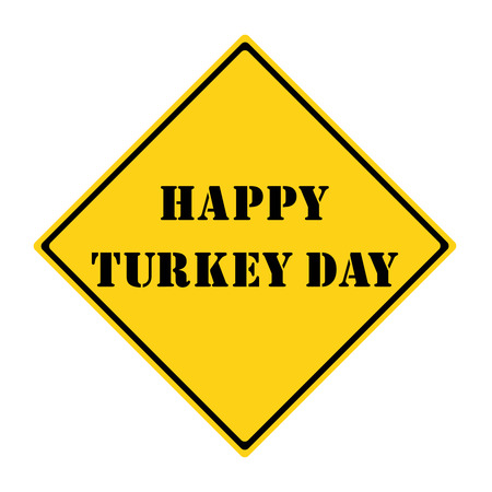 A yellow and black diamond shaped road sign with the words HAPPY TURKEY DAY making a great concept.