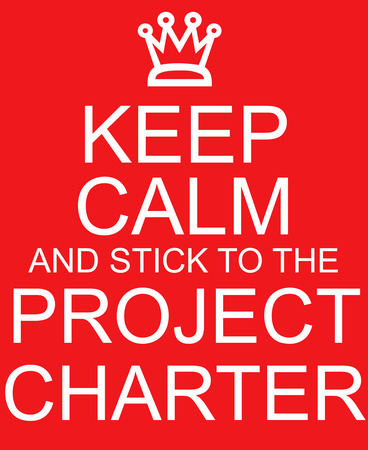 project charter: Keep Calm and stick to the Project Charter red sign with crown making a great concept.