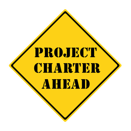 project charter: A yellow and black diamond shaped road sign with the words Project Charter AHEAD making a great concept.