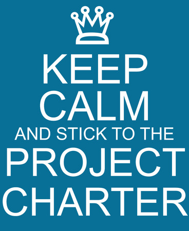 project charter: Keep Calm and stick to the Project Charter blue sign with crown making a great concept.