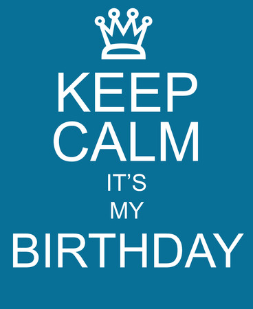 it's: Keep Calm Its My Birthday blue sign with crown making a great concept