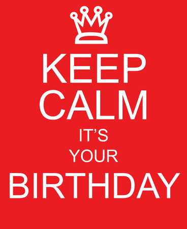 it's: Keep Calm Its Your Birthday red sign with crown making a great concept