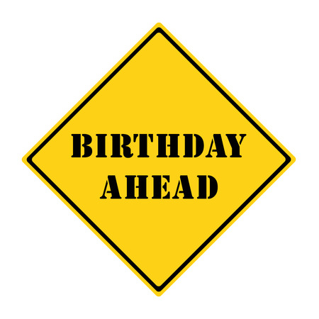 diamond shaped: A yellow and black diamond shaped road sign with the words BIRTHDAY AHEAD making a great concept.