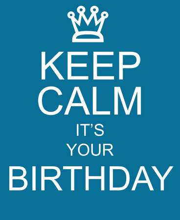 it's: Keep Calm Its Your Birthday blue sign with crown making a great concept