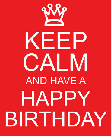 Keep Calm and Have a Happy Birthday red sign with crown making a great concept