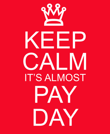 almost: Keep Calm Its Almost Pay Day Red Sign with a crown making a great concept