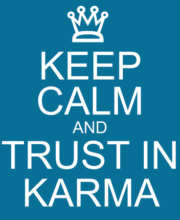 karma: Keep Calm and Trust in Karma blue sign making a great concept
