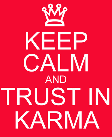 karma: Keep Calm and Trust in Karma red sign making a great concept