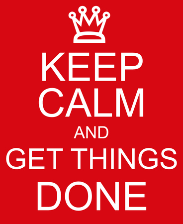 rood teken: Keep Calm and Get Things Done red sign with a crown making a great concept.