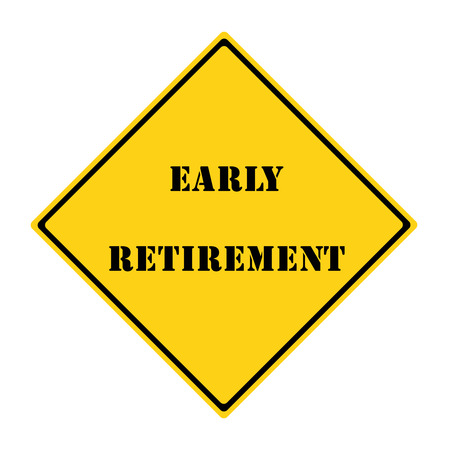 A yellow and black diamond shaped road sign with the words EARLY RETIREMENT making a great concept.