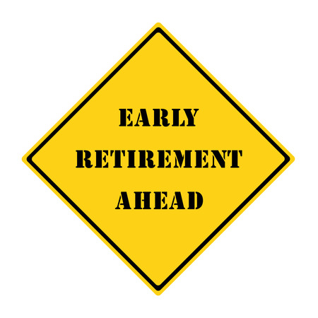 A yellow and black diamond shaped road sign with the words EARLY RETIREMENT AHEAD making a great concept.