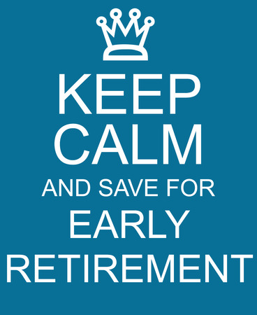Keep Calm and Save for Early Retirement blue sign with crown making a great concept