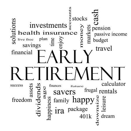 Early Retirement Word Cloud Concept in black and white with great terms such as investments, budget, downsize and more.