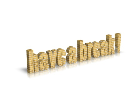 have on: HAVE A BREAK 3d word