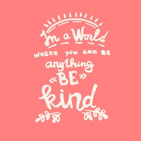 In einer Welt, in der Sie alles sein können, seien Sie freundliche Handschrift-Monogramm-Kalligraphie. Schwarz-weiß gravierte Tinte Art.-Nr.