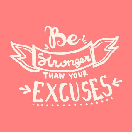 Be stronger than your excuses handwriting monogram calligraphy. Black and white engraved ink art. Vector Illustration