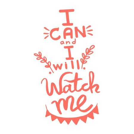 I can and i will, watch me handwriting monogram calligraphy. Phrase graphic desing. Black and white engraved ink art. Illustration