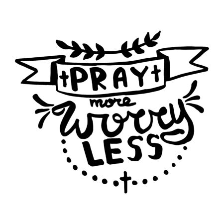 Pray more worry less handwriting monogram calligraphy. Phrase poster graphic desing. Engraved ink art vector.